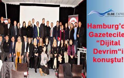 """Hamburg'da Gazeteciler """"Dijital Devrim""""i konuştu!"""