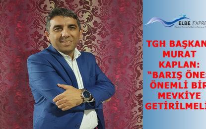 """TGH Başkanı Murat Kaplan: """"Barış Öneş önemli bir mevkiye getirilmeli"""""""